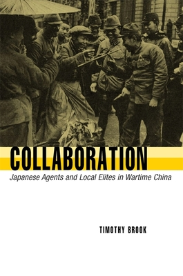 Collaboration: Japanese Agents and Local Elites in Wartime China - Brook, Timothy