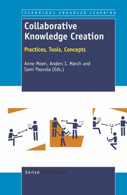 Collaborative Knowledge Creation: Practices, Tools, Concepts - Moen, Anne, and Morch, Anders I, and Paavola, Sami