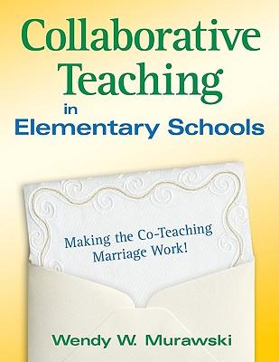 Collaborative Teaching in Elementary Schools: Making the Co-Teaching Marriage Work! - Murawski, Wendy W (Weichel)