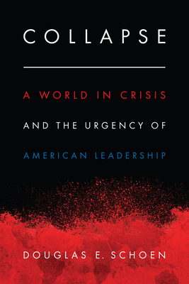 Collapse: A World in Crisis and the Urgency of American Leadership - Schoen, Douglas E
