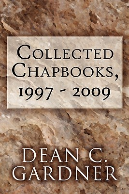 Collected Chapbooks, 1997 - 2009 - Gardner, Dean C