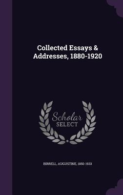 Collected Essays & Addresses, 1880-1920 - Birrell, Augustine