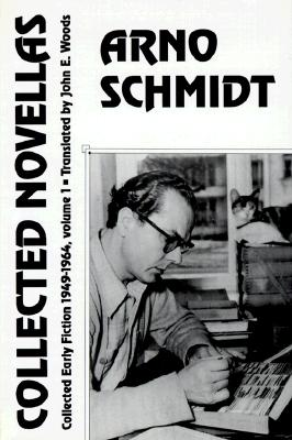 Collected Novellas: Collected Early Fiction 1949-1964 - Schmidt, Arno, and Woods, John E (Translated by)