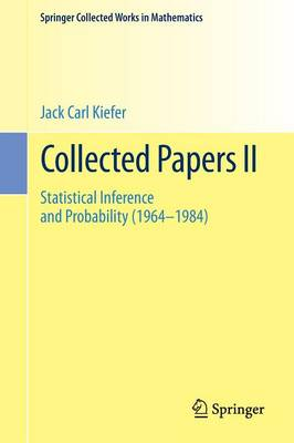 Collected Papers II: Statistical Inference and Probability (1964 - 1984) - Kiefer, Jack Carl, and Brown, Lawrence (Editor), and Olkin, Ingram (Editor)