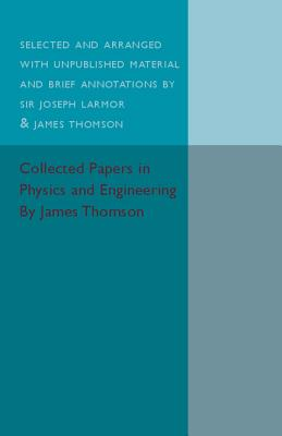 Collected Papers in Physics and Engineering - Thomson, James, and Larmour, Joseph, Sir (Compiled by)