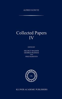Collected Papers IV - Schutz, A, and Wagner, Helmut (Editor), and Psathas, George, PH.D. (Editor)