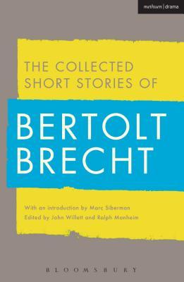 Collected Short Stories of Bertolt Brecht - Brecht, Bertolt, and Willett, John (Editor), and Manheim, Ralph (Editor)