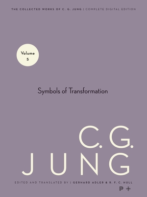 Collected Works of C.G. Jung, Volume 5: Symbols of Transformation - Jung, C G, Dr., and Adler, Gerhard (Translated by), and Hull, R F C, Sir (Translated by)
