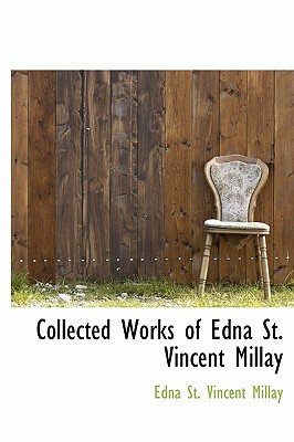 Collected Works of Edna St. Vincent Millay - Millay, Edna St Vincent
