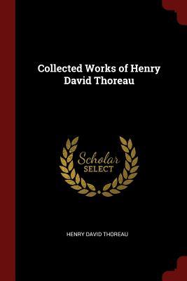 Collected Works of Henry David Thoreau - Thoreau, Henry David
