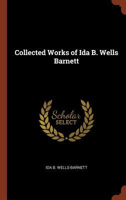 Collected Works of Ida B. Wells Barnett - Wells-Barnett, Ida B