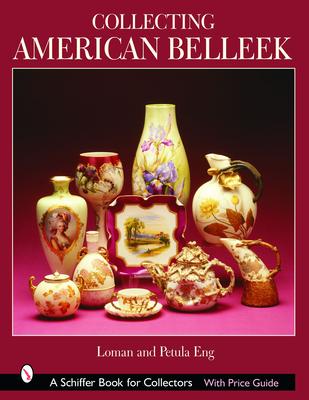 Collecting American Belleek - Eng, Loman, and Eng, Petula