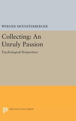 Collecting: An Unruly Passion: Psychological Perspectives - Muensterberger, Werner