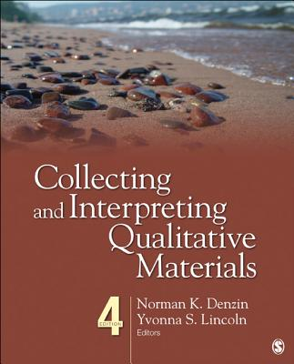 Collecting and Interpreting Qualitative Materials - Denzin, Norman K (Editor), and Lincoln, Yvonna S, Dr. (Editor)