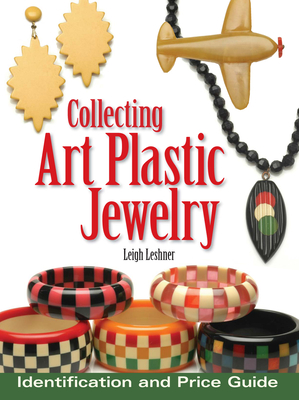 Collecting Art Plastic Jewelry: Identification and Price Guide - Leshner, Leigh
