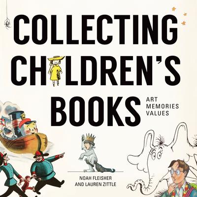 Collecting Children's Literature: Art, Memories, Values - Fleisher, Noah