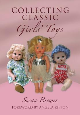 Collecting Classic Girls' Toys - Brewer, Susan