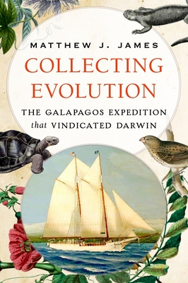 Collecting Evolution: The Galapagos Expedition That Vindicated Darwin - James, Matthew J