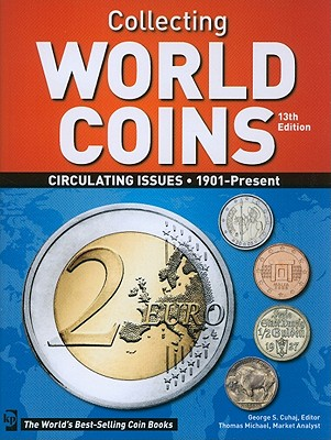 Collecting World Coins: Circulating Issues 1901 - Present - Cuhaj, George S., Ed (Editor), and Michael, Thomas