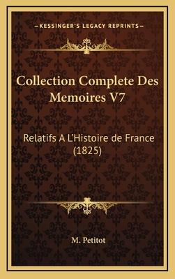 Collection Complete Des Memoires V7: Relatifs A L'Histoire de France (1825) - Petitot, M