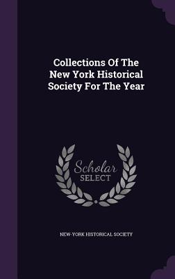 Collections of the New York Historical Society for the Year - Society, New-York Historical
