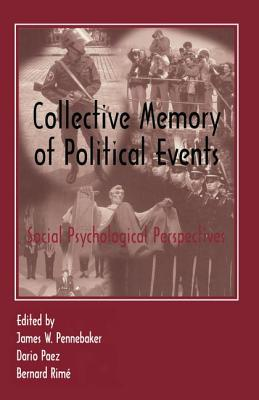 Collective Memory of Political Events: Social Psychological Perspectives - Pennebaker, James W. (Editor), and Paez, Dar!O (Editor)