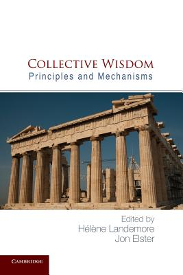 Collective Wisdom: Principles and Mechanisms - Landemore, Hélène (Editor), and Elster, Jon (Editor)