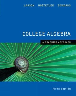 College Algebra: A Graphing Approach - Larson, Ron, Professor, and Hostetler, Robert, and Edwards, Bruce H