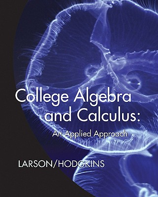 College Algebra and Calculus: An Applied Approach - Larson, Ron, Professor, and Hodgkins, Anne V, and Falvo, David C