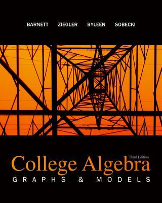 College Algebra: Graphs and Models - Barnett