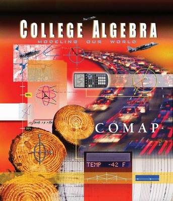 College Algebra: Modeling Our World, Pre: Modeling Our World, Preliminary Edition - COMAP