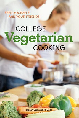 College Vegetarian Cooking: Feed Yourself and Your Friends - Carle, Megan