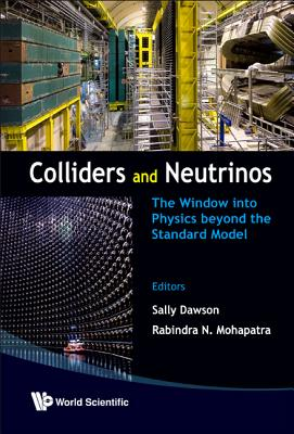 Colliders and Neutrinos: The Window Into Physics Beyond the Standard Model - Dawson, Sally (Editor)