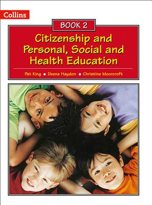 Collins Citizenship and PSHE - Book 2 - King, Pat, and Haydon, Deena, and Moorcroft, Christine