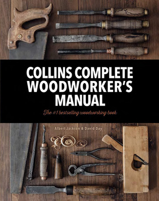 Collins Complete Woodworker's Manual - Jackson, Albert, and Day, David