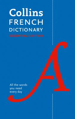 Collins French Dictionary Essential edition: 60,000 Translations for Everyday Use - Collins Dictionaries
