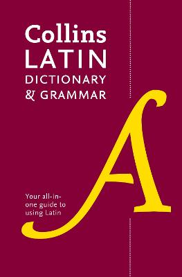 Collins Latin Dictionary and Grammar: Your All-in-One Guide to Latin - Collins Dictionaries