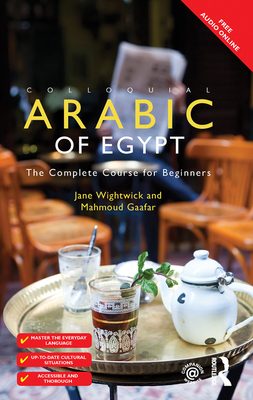 Colloquial Arabic of Egypt: The Complete Course for Beginners - Wightwick, Jane, and Gaafar, Mahmoud