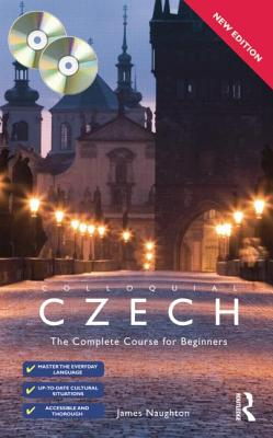 Colloquial Czech: The Complete Course for Beginners - Naughton, James