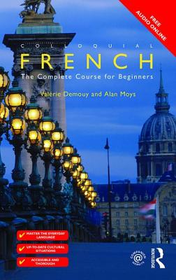 Colloquial French: The Complete Course for Beginners - Demouy, Valerie, and Moys, Alan