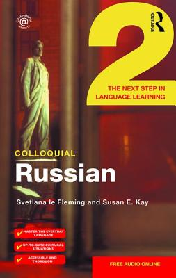 Colloquial Russian 2: The Next Step in Language Learning - Le Fleming, Svetlana, and Kay, Susan