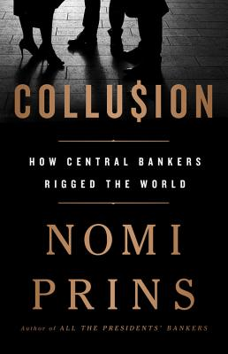 Collusion: How Central Bankers Rigged the World - Prins, Nomi