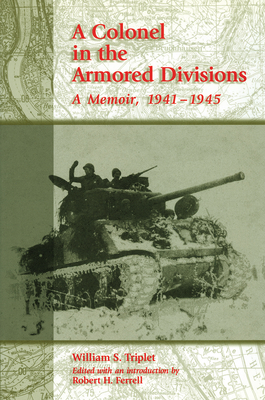 Colonel in the Armored Divisions: A Memoir, 1941-1945 - Triplet, William S