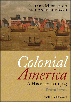 Colonial America: A History to 1763 - Middleton, Richard, and Lombard, Anne S.