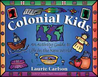 Colonial Kids: An Activity Guide to Life in the New World - Carlson, Laurie