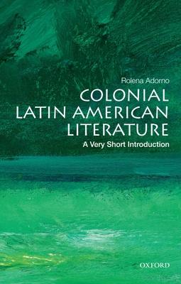 Colonial Latin American Literature: A Very Short Introduction - Adorno, Rolena