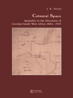 Colonial Space: Spatiality in the Discourse of German South West Africa 1884-1915 - Noyes, J. K.