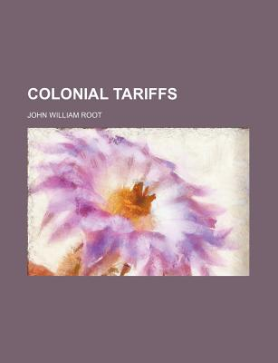 Colonial Tariffs - Root, John William