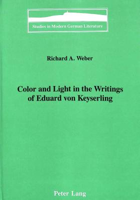 Color and Light in the Writings of Eduard Von Keyserling - Weber, Richard A