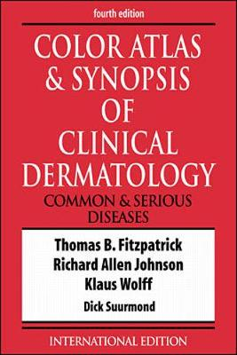 Color Atlas and Synopsis of Clinical Dermatology - Fitzpatrick, Thomas B., and Johnson, Richard, and Wolff, Konrad